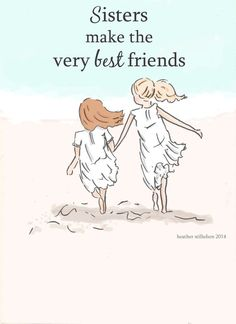 Sisters make the very best friends - Rose Hill Designs: Heather Stillufsen ♥ ℳ ♥ Love My Sister, To My Daughter, Daughters, Father Daughter, Sister Friends, Best Friends, Sister Poems, Sister Cards, Big Sister Quotes