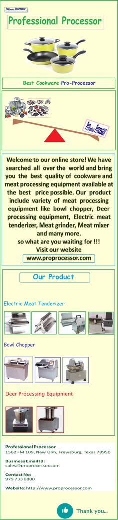 Welcome to our online store! We have searched all over the world and bring you the best quality of cookware and meat processing equipment available at the best price possible. Our product include variety of meat processing equipment like bowl chopper, Deer processing equipment, Electric meat tenderizer, Meat grinder, Meat mixer and many more.  so what are you waiting for !!!