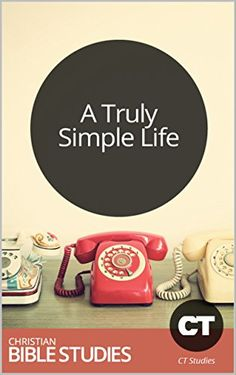 A Truly Simple Life: Single Session Bible Study: Though the world tells us we must be, do, and have more, God calls us to be content. (Christianity Today Studies Book 271) by Christianity Today http://www.amazon.com/dp/B018EK7CYY/ref=cm_sw_r_pi_dp_vyBxwb0GCJ49V