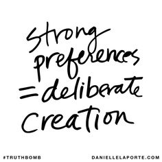 Strong preferences = deliberate creation. Subscribe: DanielleLaPorte.com #Truthbomb #Words #Quotes