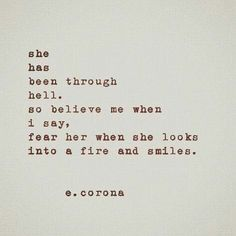She has been through hell, so believe me when I say, fear her when she looks into a fire and smiles