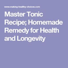 Master Tonic Recipe; Homemade Remedy for Health and Longevity
