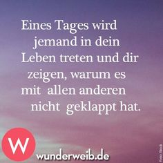 ads ads One day someone will come into your life and show you why it didn't work with everyone else. True Quotes, Words Quotes, Best Quotes, Sayings, The Words, Romantic Humor, Whatever Forever, German Quotes, Lema