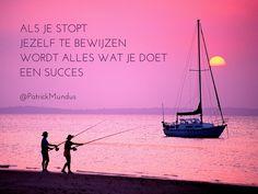 Als je stopt jezelf te bewijzen, wordt alles wat je doet een succes...