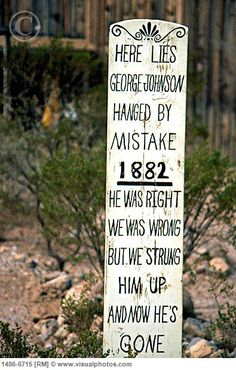 """Here lies George Johnsow Hanged by Mistake 1882 He was right We were wrong But we strung him up and now he is GONE"""