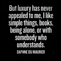 But luxury has never appealed to me. I like simple things, books, being alone or being with someone who understands.  #Happiness #Pleasure #Quote