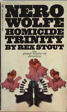 """Homicide Trinity"" by Rex Stout. Three novelettes. The Thirty-Sixth Nero Wolfe book."