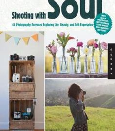 Shooting With Soul: 44 Photography Exercises Exploring Life Beauty And Self-Expression PDF
