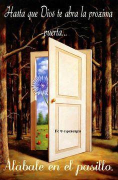 Hasta que Dios te abra la próxima puerta...Alábale en el pasillo con toda tu alma !!