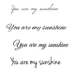 My 'Oma' use to sing you are my sunshine when I was 2-3 years old, so I've been know as sunshine Sarah sense I can remember and I want you are my sunshine somewhere
