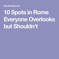 10 Spots in Rome Everyone Overlooks but Shouldn't
