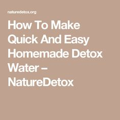 How To Make Quick And Easy Homemade Detox Water – NatureDetox