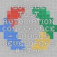 Google Test Automation Conference — Google Developers #GTAC