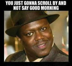 Funny Good Morning Images, Morning Memes, Funny Good Morning Quotes, Good Morning Gif, Funny Quotes, Funny Memes, Weekend Images, Black Chicks, Bob Marley Quotes