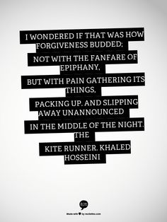 the kite runner khaled hosseini words in my walls the fanfare of epiphany but pain gathering its things packing up and slipping away unannounced in the middle of the night the kite runner