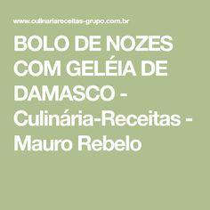 BOLO DE NOZES COM GELÉIA DE DAMASCO - Culinária-Receitas - Mauro Rebelo