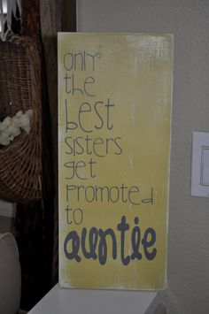 "Personalized wood sign...Only the best SISTERS get promoted to Auntie sign...celebrate your sister becoming an aunt OR swap for ""Only the best HUSBANDS get promoted to DADDY"" and put on the front porch to announce your pregnancy to your husband in a unique way!"