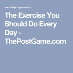 The Exercise You Should Do Every Day - ThePostGame.com