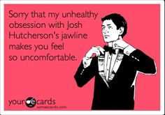 I don't get the jawline thing, but I've had an unhealthy obsession for Josh Hutcherson since 7th grade! :)