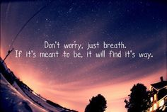 Don't worry just breath.