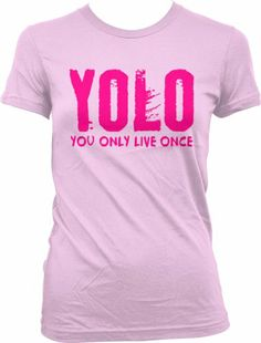 YOLO Neon Pink Design You Only Live Once Juniors T-shirt Hot Trendy Lyrics Design YOLO Y.O.L.O Juniors Tee Shirt Small Pink