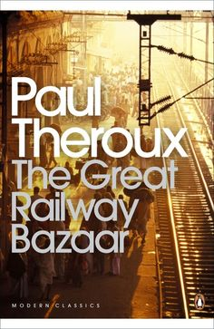 The perfect book for any long train journey. Paul Theroux - The Great Railway Bazaar