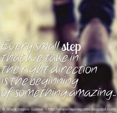 Every small step that we take in the right direction is the beginning of something amazing  #life #quotes