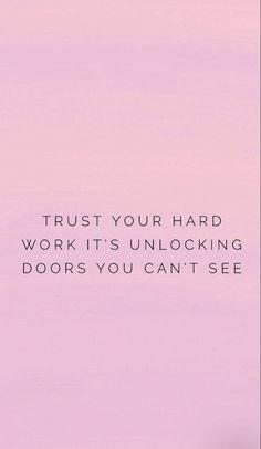 Trust your hard work, it's unlocking doors