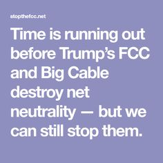 Time is running out before Trump's FCC and Big Cable destroy net neutrality — but we can still stop them. Real Politics, Run Out, Net Neutrality, Acting, Cable, Running, Big, Youtube, Cabo