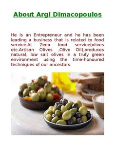 Argi dimacopoulos is a business man and leading a company Zeea Olives,this is a food service industry Green Environment, Food Service, Olives, Preserves, A Food, Business, Breakfast, Kitchen, Cuisine