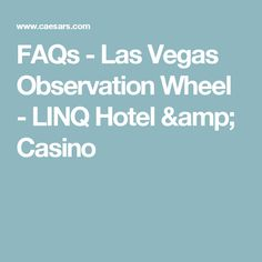 FAQs - Las Vegas Observation Wheel - LINQ Hotel & Casino