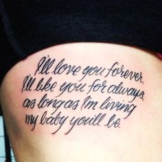I'll love you forever, I'll like you for always, as long as I'm living my baby you'll be MY TATTOO <3 (RIBCAGE)