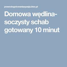 Domowa wędlina- soczysty schab gotowany 10 minut Polish Recipes, Polish Food, Polish Food Recipes