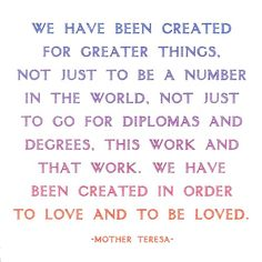 Created in order to love... - Mother Teresa