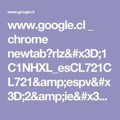 www.google.cl _ chrome newtab?rlz=1C1NHXL_esCL721CL721&espv=2&ie=UTF-8