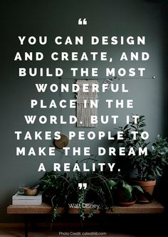 You can design and create, and build the most wonderful place in the world. But it takes people to make the dream a reality. – Walt Disney Read more beautiful quotes about the home here: https://nyde.co.uk/blog/quotes-about-home/