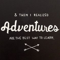 Adventures are the best way to learn!!