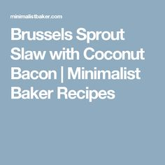 Brussels Sprout Slaw with Coconut Bacon | Minimalist Baker Recipes