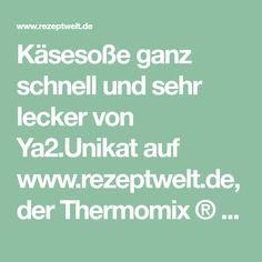 Käsesoße ganz schnell und sehr lecker von Ya2.Unikat auf www.rezeptwelt.de, der Thermomix ® Community