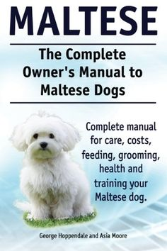 Maltese. The Complete Owners manual to Maltese dogs. Complete manual for care, costs, feeding, grooming, health and training your Maltese dog. - https://www.fluffymoi.com/product/maltese-the-complete-owners-manual-to-maltese-dogs-complete-manual-for-care-costs-feeding-grooming-health-and-training-your-maltese-dog/