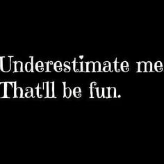 Underestimate me. That'll be fun. #business #self #entrepreneur #life #goals #quote #quotes #progress #imagination #inspiration #motivation http://ift.tt/2ofMDfj