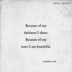 """Because of my darkness I shine"" -Natalia Crow"