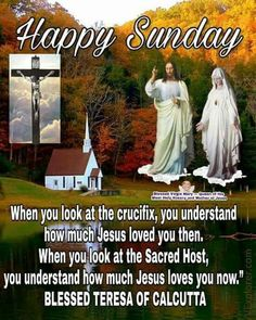 Happy Sunday Quotes, Catholic Pictures, Mother Teresa Quotes, Mama Mary, Saint Quotes, Catholic Quotes, Good Morning Greetings, Eucharist, Jesus Loves You