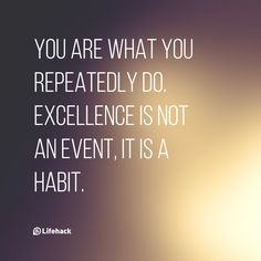 You are what you repeatedly do. Excellence is not an…