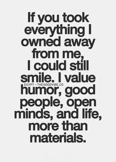I have so been there!! And I surely did value everything I had when I had no material things(=