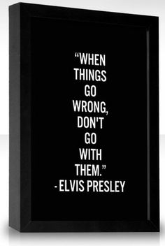 When things go wrong, don't go with them. | Elvis Presley Picture Quotes | Quoteswave