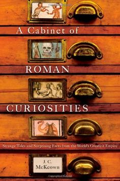 A Cabinet of Roman Curiosities: Strange Tales and Surprising Facts from the World's Greatest Empire by J. C. McKeown http://www.amazon.com/dp/0195393759/ref=cm_sw_r_pi_dp_YMRVub1S8KQYQ