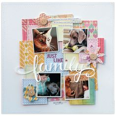 JUST LIKE FAMILY #layout by Lisa Dickinson #scrapbooking #pets
