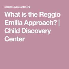 What is the Reggio Emilia Approach? | Child Discovery Center