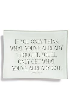 If you only think what you've already thought, you'll only get what you've already got.